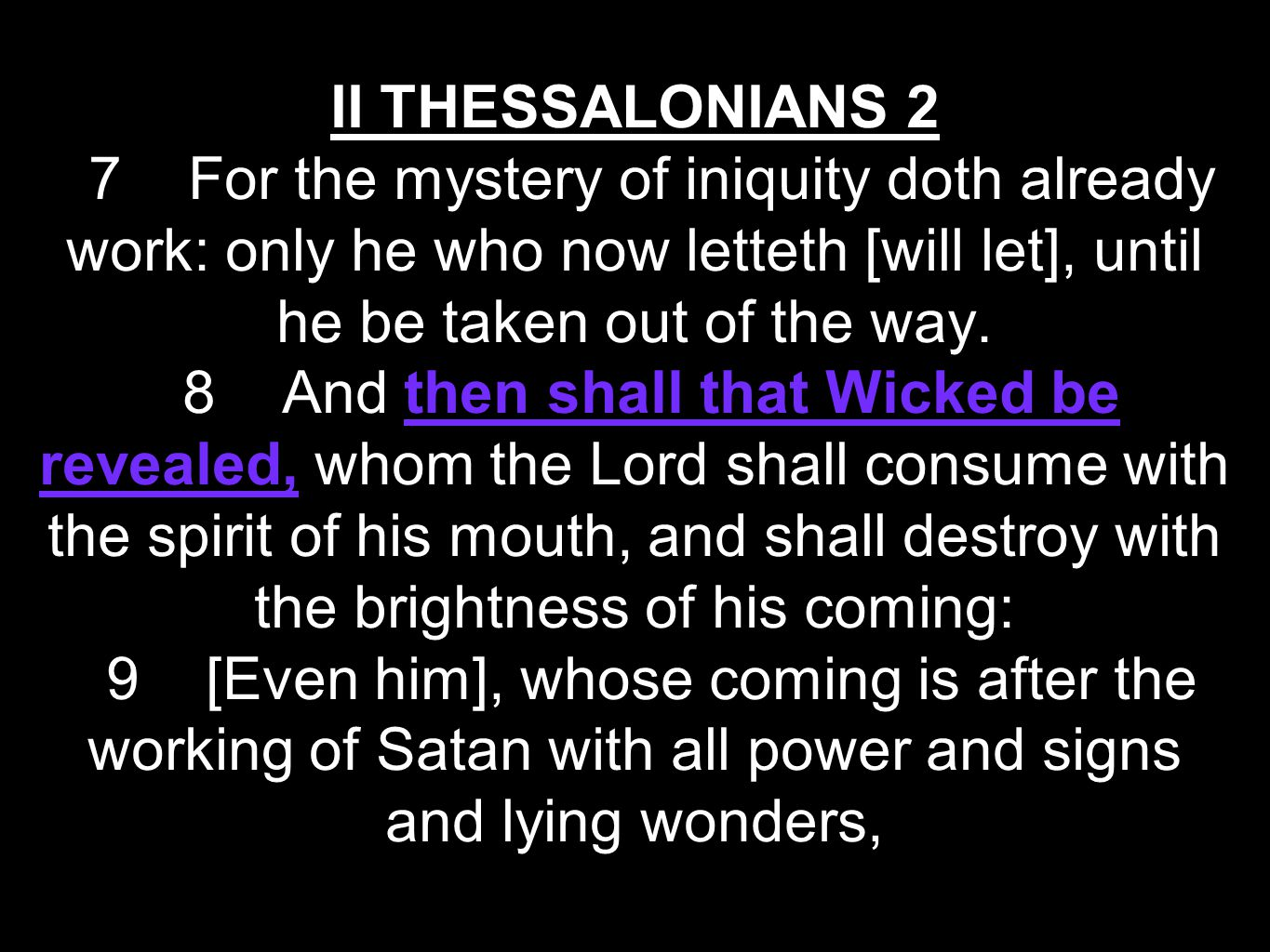 II THESSALONIANS 2 7 For the mystery of iniquity doth already work: only he who now letteth [will let], until he be taken out of the way.